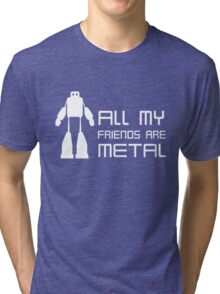 All my friends are metal Tri-blend T-Shirt