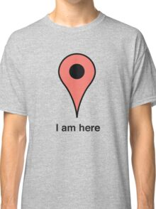I am here place marker Classic T-Shirt