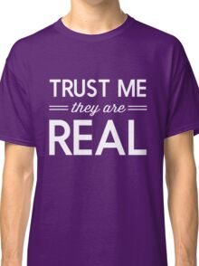 Trust Me. They are real Classic T-Shirt