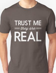 Trust Me. They are real T-Shirt