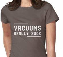 Vacuums really suck Womens Fitted T-Shirt