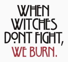 Witches Don't Fight? We Burn. (Black Writing) by BethTheKilljoy