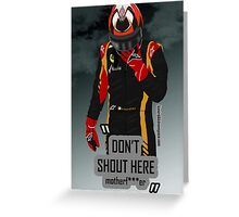 """Don't shout"" Kimi Raikkonen team radio Greeting Card"