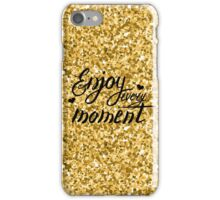 Enjoy every moment. Gold and black iPhone Case/Skin