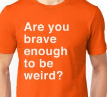 Are you brave enough to be weird Unisex T-Shirt