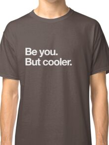 Be you but cooler Classic T-Shirt
