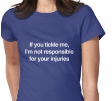 If you tickle me I'm not responsible for your injuries Womens Fitted T-Shirt