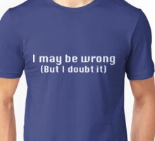 I may be wrong but I doubt it Unisex T-Shirt