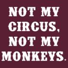 Not my circus, not my monkeys by keepers