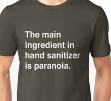 The main ingredient in hand sanitizer in paranoia Unisex T-Shirt
