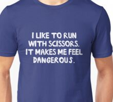 I like to run with scissors. It makes me feel dangerous Unisex T-Shirt