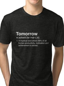 Funny Definition of Tomorrow Tri-blend T-Shirt