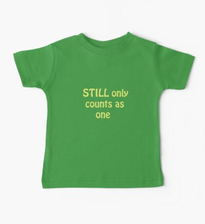 Still Only Counts As One Baby Tee