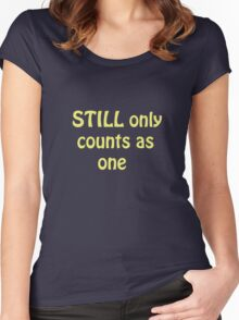 Still Only Counts As One Women's Fitted Scoop T-Shirt