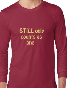 Still Only Counts As One Long Sleeve T-Shirt