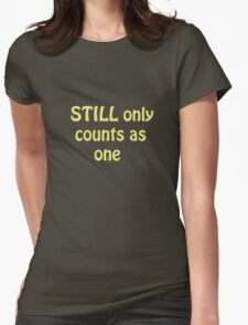 Still Only Counts As One Womens Fitted T-Shirt