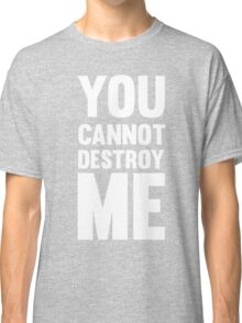 You can not destroy me Classic T-Shirt