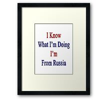 I Know What I'm Doing I'm From Russia  Framed Print