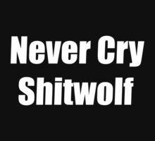 Never Cry Shitwolf - Trailer Park Boys by timnock