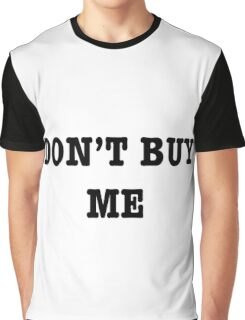 Don't Buy Me! Graphic T-Shirt