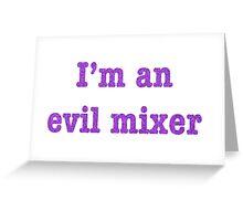 I'm An Evil Mixer Greeting Card