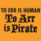 To Arr Is Pirate by DetourShirts
