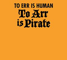 To Arr Is Pirate Unisex T-Shirt