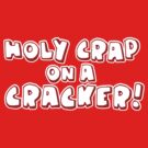 Holy Crap On A Cracker by DetourShirts