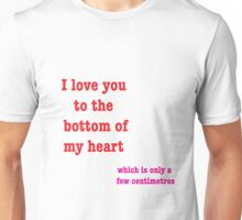 I Love You To The Bottom Of My Heart Which Is Only A Few Centimetres Unisex T-Shirt