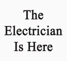 The Electrician Is Here  by supernova23