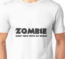 Zombie, Dont fuck with my brain Unisex T-Shirt