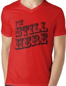 I'm still here Mens V-Neck T-Shirt