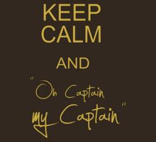 Keep calm and ''Oh Captain, my Captain'' by Arry