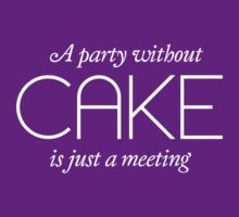 A party without cake is just a meeting by artack