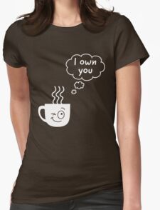 Coffee. I own you illustration Womens Fitted T-Shirt