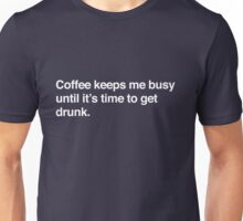 Coffee keeps me busy until it's time to drink Unisex T-Shirt
