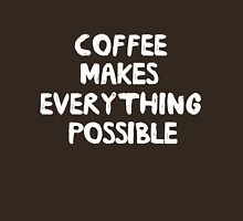 Coffee makes everything possible Womens Fitted T-Shirt