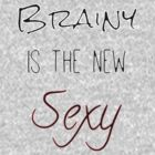 Brainy Is The New Sexy by paperdreamland