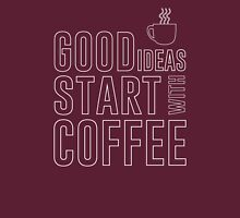 Good ideas start with coffee Unisex T-Shirt