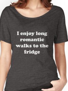 I enjoy long romantic walks to the fridge Women's Relaxed Fit T-Shirt