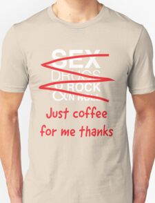 Sex? Drugs? Rock & Roll? Nope, just coffee Unisex T-Shirt