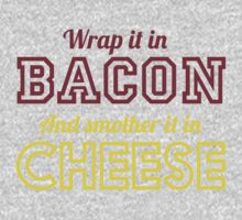 Wrap in bacon and smother in cheese by artack