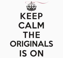 Keep Calm The Originals is On (LS) by rachaelroyalty