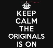 Keep Calm The Originals is On (DS) by rachaelroyalty