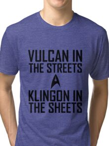 Vulcan in the streets Klingon in the sheets Tri-blend T-Shirt