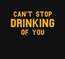Can't Stop Drinking Of You Womens Fitted T-Shirt