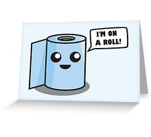 I'm on a roll! Greeting Card