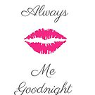 Always kiss me goodnight by VieiraGirl