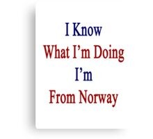 I Know What I'm Doing I'm From Norway  Canvas Print