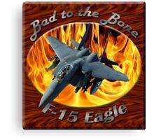 F-15 Eagle Bad To The Bone Canvas Print